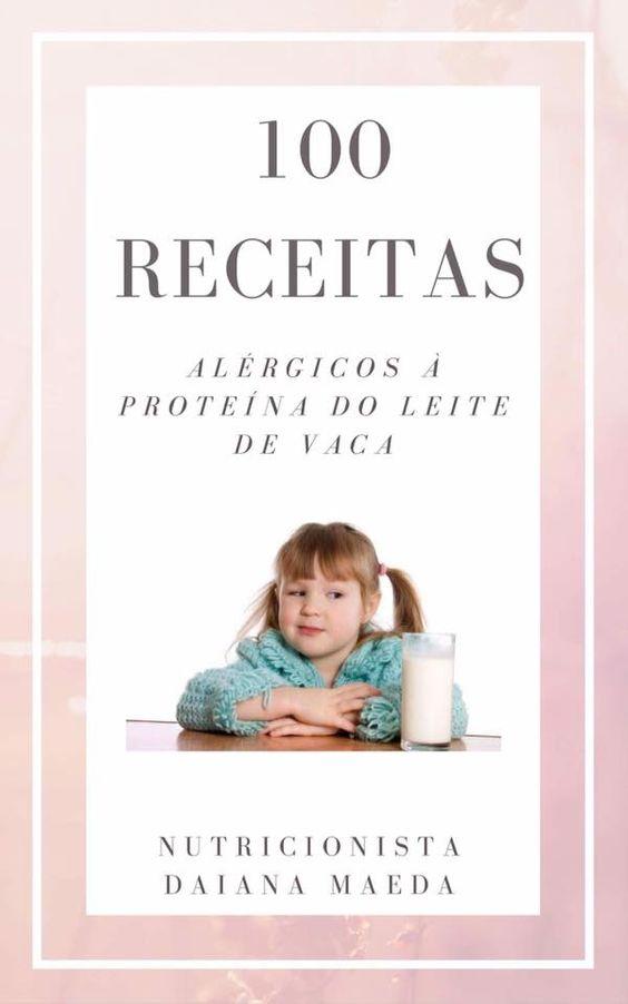 100 Receitas para Alérgicos à Proteína do Leite de Vaca (APLV)