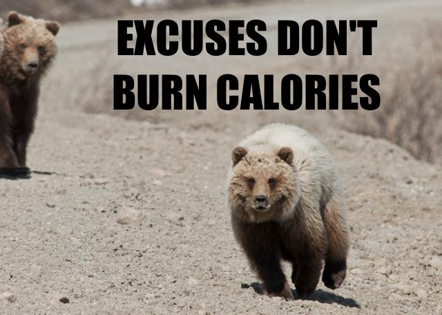 excuses don't burn calories