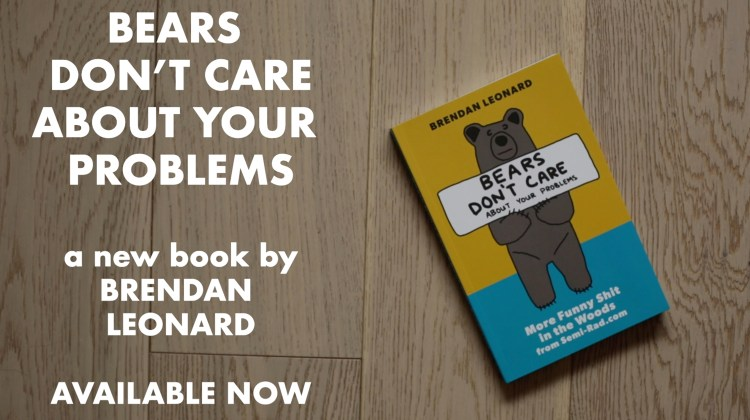 Bears Don't Care About Your Problems book by Brendan Leonard