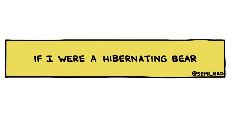 hand drawn title: If I Were A Hibernating Bear