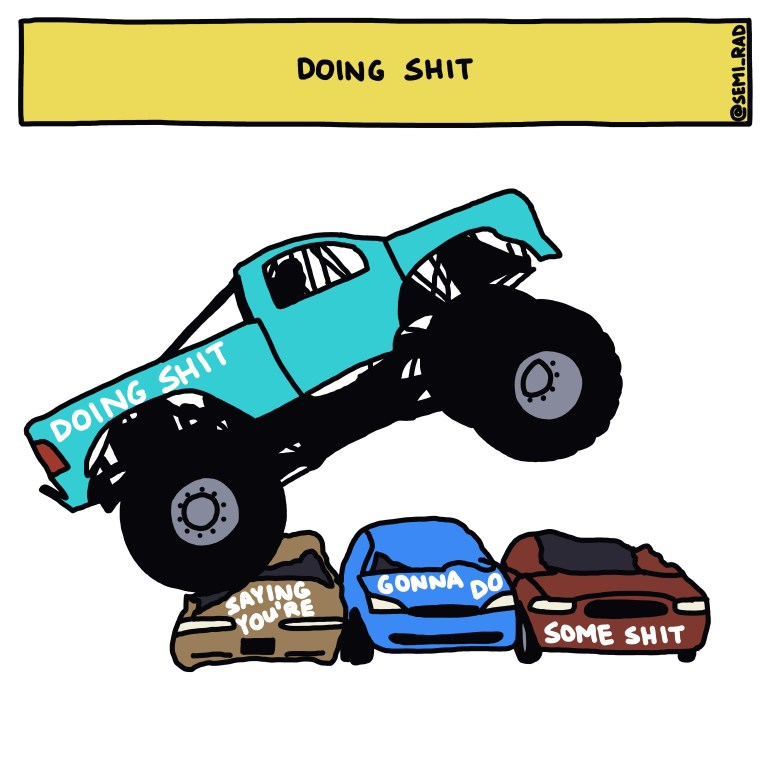 semi-rad drawing monster truck doing shit vs. saying you're gonna do some shit
