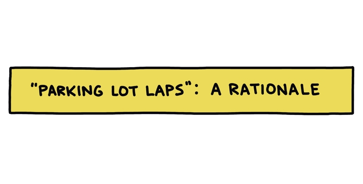 "handwritten text: ""parking lot laps"": a rationale"