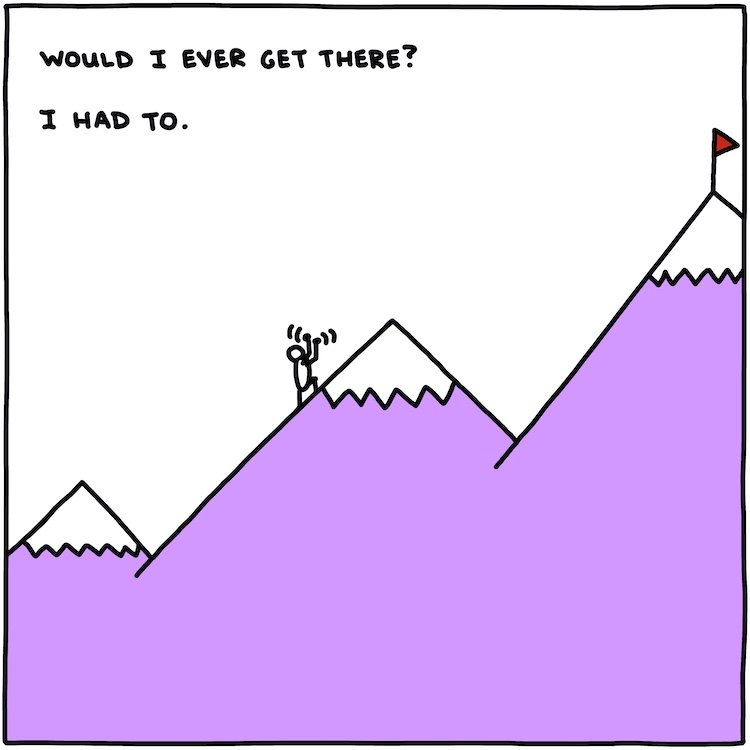 drawing of climber on mountain with text: would I ever get there? I had to