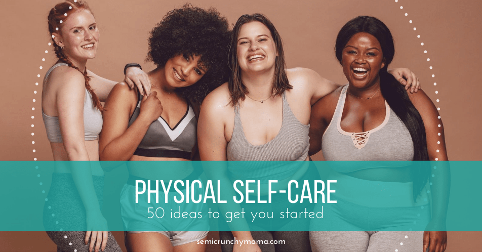 Physical Self-Care: 50 ideas to get you started
