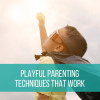 Playful Parenting Techniques That Work