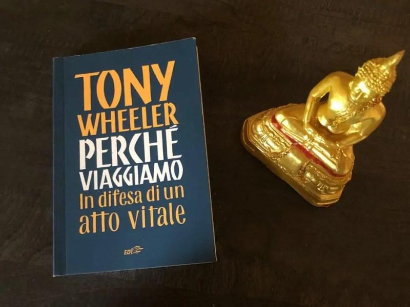 Libro perché viaggiamo in difesa di un atto vitale di Tony Wheeler edizioni EDT