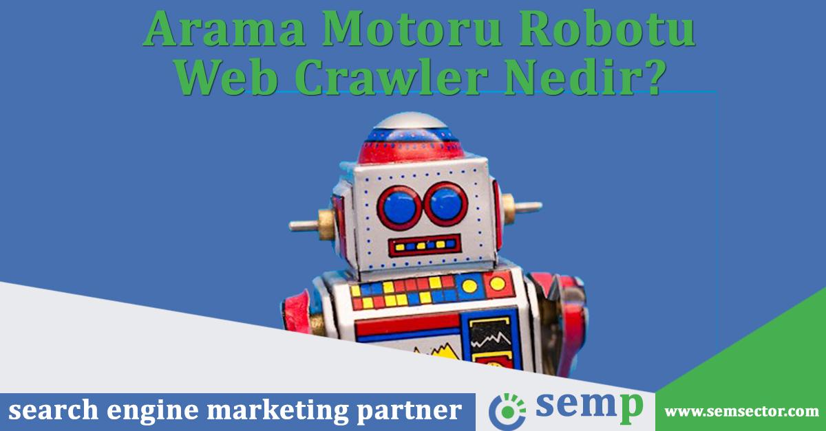 Arama Motoru Robotu - Web Crawler Nedir?