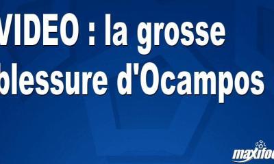 VIDEO : la grosse blessure d'Ocampos !