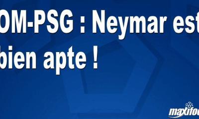 OM-PSG : Neymar est bien apte !