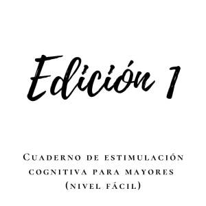 Cuaderno de estimulación cognitiva para personas mayores (nivel fácil). Edición 1.