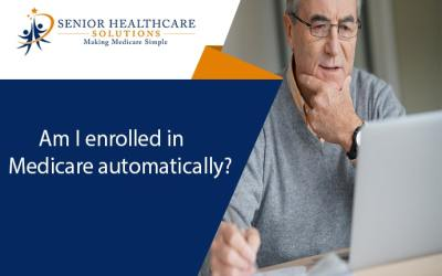 Am I enrolled in Medicare automatically?