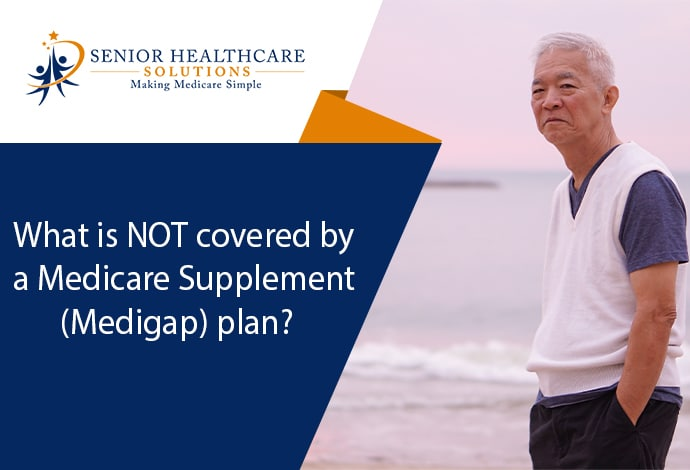 What is NOT covered by a Medicare Supplement (Medigap) plan?