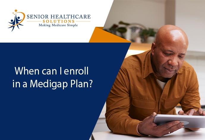 When-can-I-enroll-in-a-Medigap-Plan
