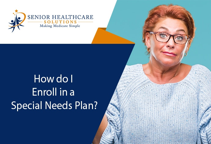 How do I Enroll in a Special Needs Plan