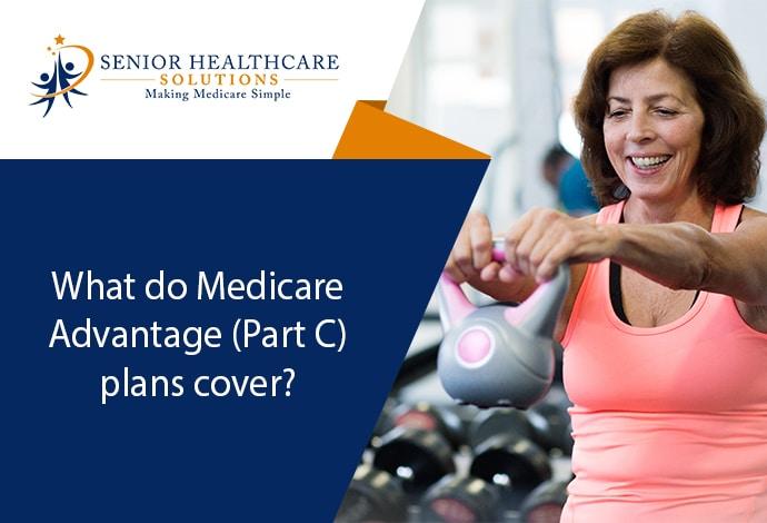 what-do-medicare-advantage-part-c-plans-cover
