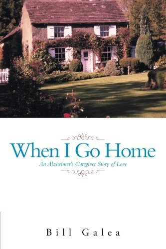 When I Go Home: An Alzheimer's Caregiver Story of Love