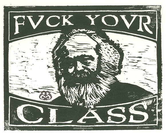 "Woodcut print, ""Karl Marx: Fuck Your Class,"" from whiteboard woodblock and printed in oil on 100% cotton paper."