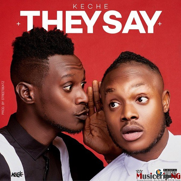 MUSIC: Keche – They Say
