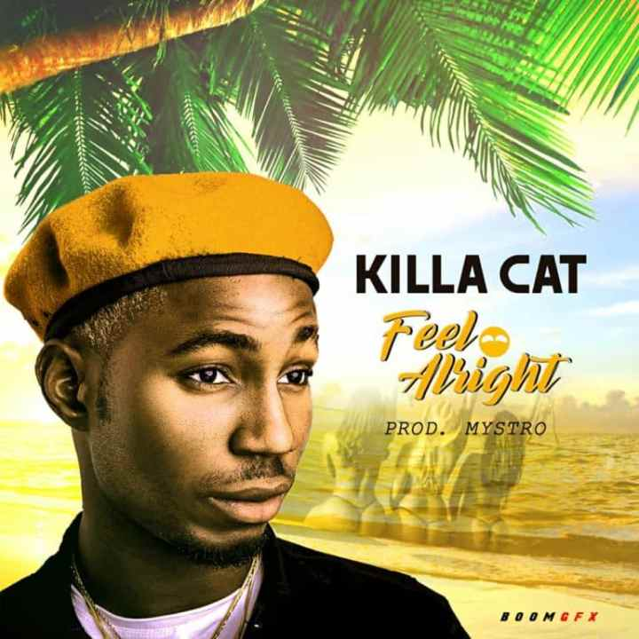 Killa Cat – Feel Alright (Prod. Mystro)