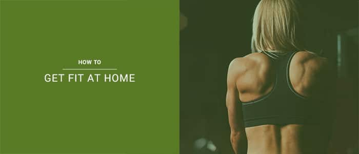 How To Get Fit At Home With 7 Easy Home Gym Ideas