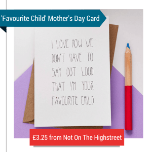A Mothers Day Card With The Text 'I Love How We Don't Have To Say Out Loud That I'm Your Favourite Child'
