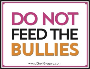 Do Not Feed the Bullies