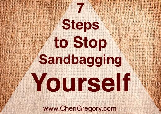 7 Steps to Stop Sandbagging Yourself