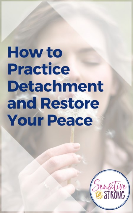 How to Practice Detachment and Restore Your Peace