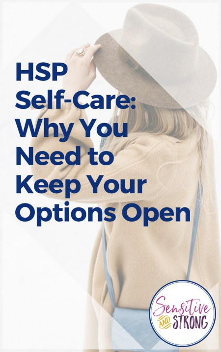 HSP Self Care Why You Need to Keep Your Options Open Easily Overwhelmed