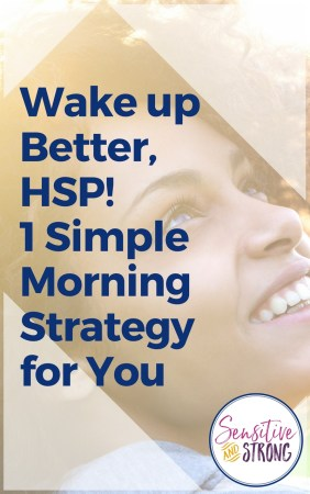 Wake Up Better, HSP 1 Simple Morning Routine Strategy for You