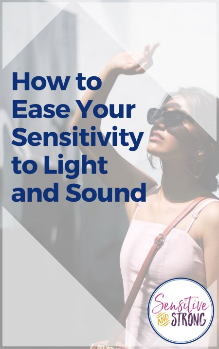 How to Ease Your Sensitivity to Light and Sound