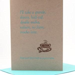 I'll take a grande, skinny, half-caf, double vodka, valium, no foam mocha latte card