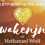 AWAKENING EPISODE 017: WHAT IS THE HOLY SPIRIT?