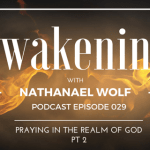 AWAKENING EPISODE 029: PRAYING IN THE REALM OF GOD PART 2