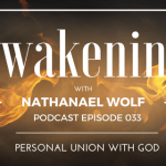AWAKENING EPISODE 033: PERSONAL UNION WITH  GOD