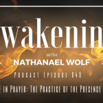 AWAKENING EPISODE 049: A DEEPER LIFE IN PRAYER: THE PRACTICE OF THE PRESENCE OF GOD PT. 2