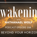 AWAKENING EPISODE 058: LIVING BEYOND YOUR HORIZONS PT. 2