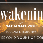 AWAKENING EPISODE 059: LIVING BEYOND YOUR HORIZONS PT. 3