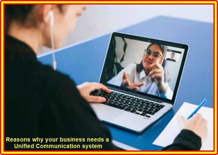 Reasons why your business needs a Unified Communication system