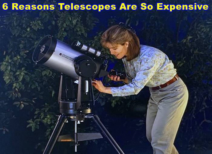6 Important Reasons Telescopes Are So Expensive