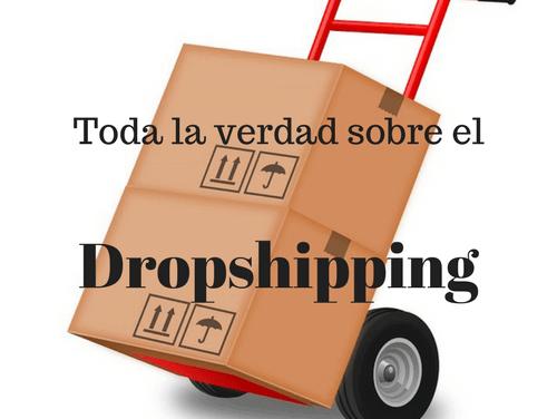 La verdad sobre el Dropshipping, esta es mi experiencia