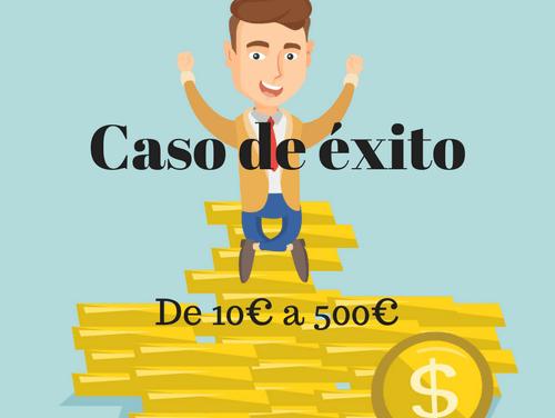 Como convertí 10€ en 500€ [Casos de éxito]