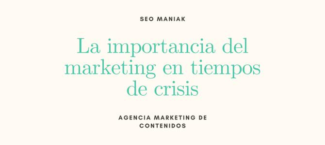 La importancia del marketing en tiempos de crisis.
