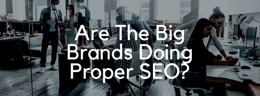 Are The Big Brands Doing Proper SEO?