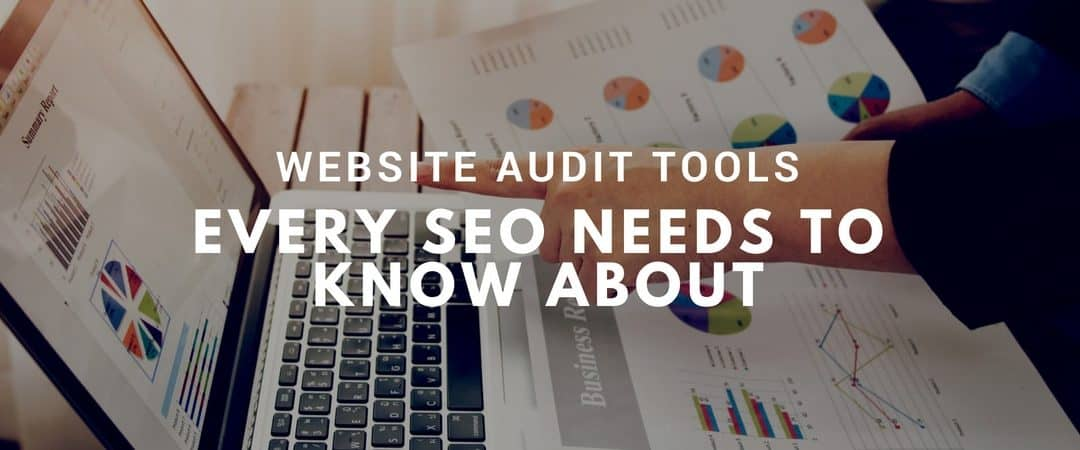 Website Audit Tools Every SEO Needs to Know About
