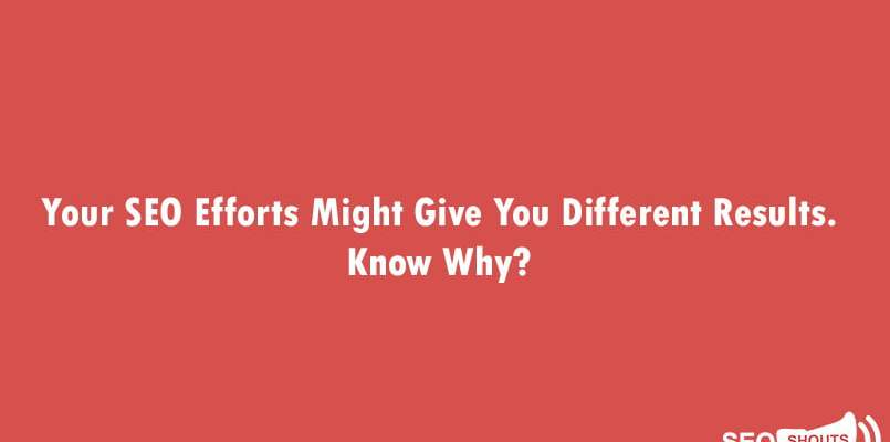 Your SEO Efforts Might Give You Different Results. Know Why? 1