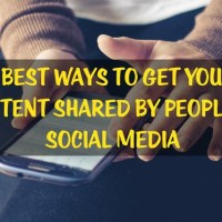 3 Best Ways to Get Your Content Shared by People in Social Media