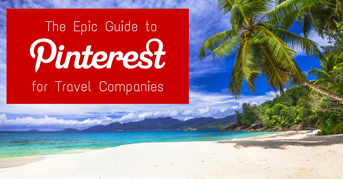 The Epic Guide to Pinterest for Travel Companies