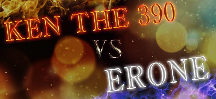 KEN THE 390 vs ERONE