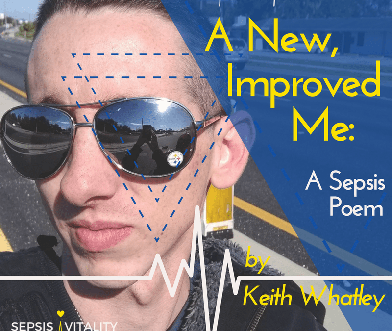 A New, Improved Me: A Sepsis Poem | By Keith Whatley – Sepsis Survivor